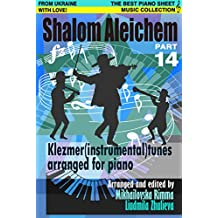 Shalom Aleichem – Piano Sheet Music Collection Part 14 – Klezmer Songs And Dances (Jewish Songs And Dances Arranged For Piano)