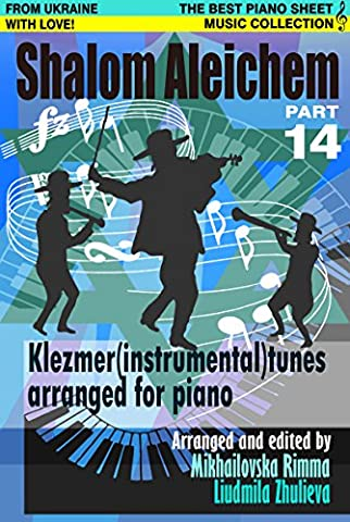 Shalom Aleichem – Piano Sheet Music Collection Part 14 – Klezmer Songs And Dances (Jewish Songs And Dances Arranged For (Amazon Digital Sheet Music)
