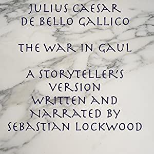 Julius Caesar De Bello Gallico, The War in Gaul: A Storyteller's Version Audiobook