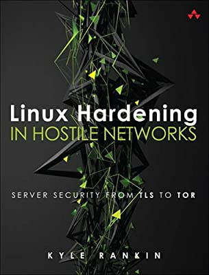 Linux Hardening in Hostile Networks: Server Security from TLS to Tor (Pearson Open Source Software Development Series)