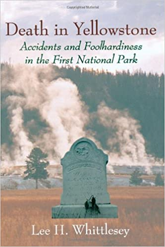 Accidents and Foolhardiness in the First National Park Death in Yellowstone