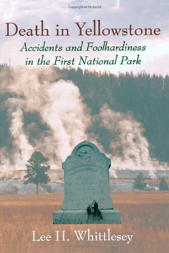 Death in Yellowstone: Accidents and Foolhardiness in the First National Park - Park Avenue Tube