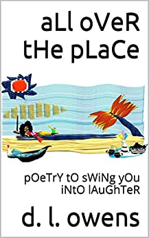 aLl oVeR tHe pLaCe: pOeTrY tO sWiNg yOu iNtO lAuGhTeR by [owens, d. l.]