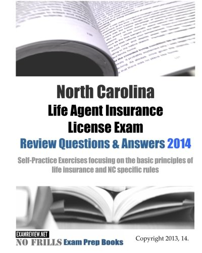 Download North Carolina Life Agent Insurance License Exam Review Questions & Answers 2014: Self-Practice Exercises focusing on the basic principles of life insurance and NC specific rules Pdf