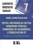 Cadernos de processo do trabalho, 7: Custas; gratuidade da justiça; honorários periciais; honorários de sucumbência; litigância de má-fé: DE ACORDO COM A LEI N. 13.467/2017 ('REFORMA TRABALHISTA')