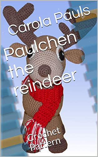 Paulchen the reindeer: Crochet Pattern