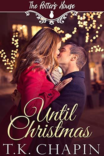 (Until Christmas: A Christian Christmas Romance (The Potter's House Book 16))