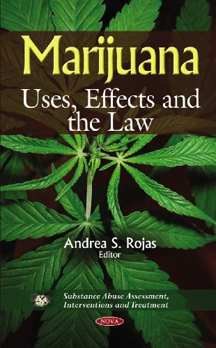 Marijuana: Uses, Effects and the Law (Substance Abuse Assessment, Interventions and Treatment)