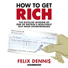 How to Get Rich Audiobook by Felix Dennis Narrated by David Ryder