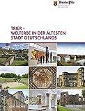 Trier – Welterbe in der ältesten Stadt Deutschlands (GDKE Bildhefte)