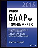 img - for Wiley GAAP for Governments 2015: Interpretation and Application of Generally Accepted Accounting Principles for State and Local Governments (Wiley Regulatory Reporting) book / textbook / text book