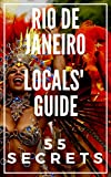 RIO DE JANEIRO 55 Secrets - The Locals Travel Guide  For Your Trip to Rio de Janeiro 2019: Skip the tourist traps and explore like a local