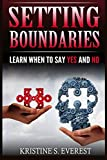Setting Boundaries: Learn When To Say Yes And No (Difficult People, Empath, Saying No, Survival Manual, Toxic People)