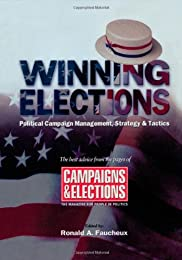 Winning Elections: Political Campaign Management, Strategy & Tactics