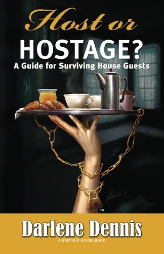 Host or Hostage? A Guide for Surviving House Guests: A Guide for Surviving House Guests