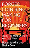 FORGED COIN RING MAKING FOR BEGINNERS: From The Mint Change You Can Wear Pdf