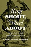 Ring Shout, Wheel About : The Racial Politics of Music and Dance in North American Slavery, Thompson, Katrina Dyonne, 0252079833