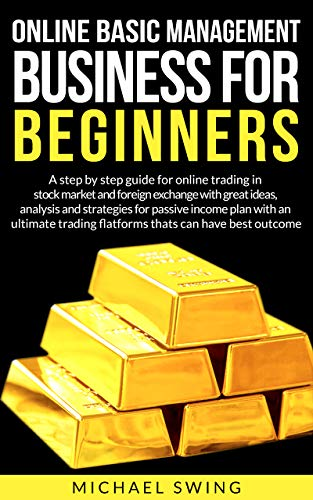 Online basic management business for beginners: A step by step guide for online trading in stock market and foreign exchange whit great ideas analysis and strategies for passive income
