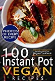 Instant Pot Vegan Cookbook: 100 Instant Pot Vegan Recipes with Pictures and Nutrition Facts for Every Recipe; Fast and Easy Vegan Instant Pot Recipes for Health and Weight Loss