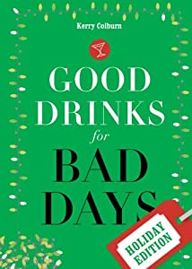 Good Drinks for Bad Days: Holiday Edition