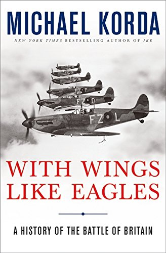 With Wings Like Eagles: A History of the Battle of Britain, Korda, Michael