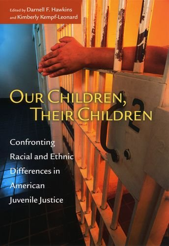 Search : Our Children, Their Children: Confronting Racial and Ethnic Differences in American Juvenile Justice (The John D. and Catherine T. MacArthur Foundation Series on Mental Health and De)