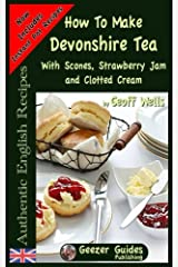 How To Make Devonshire Tea: With Scones, Strawberry Jam and Clotted Cream (Authentic English Recipes) (Volume 7) Paperback