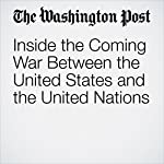 Inside the Coming War Between the United States and the United Nations | Josh Rogin