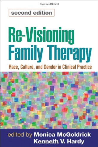 Re-Visioning Family Therapy, Second Edition: Race, Culture, and Gender in Clinical Practice (Revisioning Family Therapy: Race, Culture, Gender in) - Clinical Family Therapy