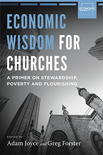 Economic Wisdom for Churches: A Primer on Poverty, Stewardship and Flourishing by [Joyce , Adam]