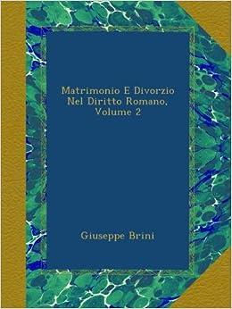 Book Matrimonio E Divorzio Nel Diritto Romano, Volume 2
