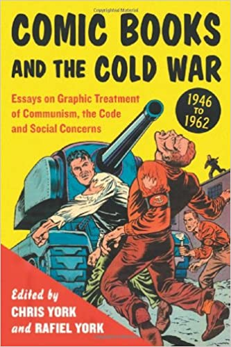 com comic books and the cold war essays on  com comic books and the cold war 1946 1962 essays on graphic treatment of communism the code and social concerns 9780786449811 rafiel york