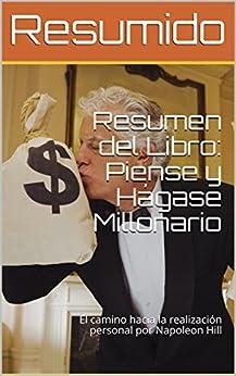 Resumen del Libro: Piense y Hágase Millonario: El camino hacia la realización personal por Napoleon Hill (Spanish Edition) by [Resumido]