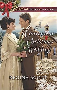 A Convenient Christmas Wedding (Frontier Bachelors) by [Scott, Regina]