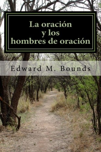 La oracion y los hombres de oracion (Spanish Edition) [Edward M. Bounds] (Tapa Blanda)