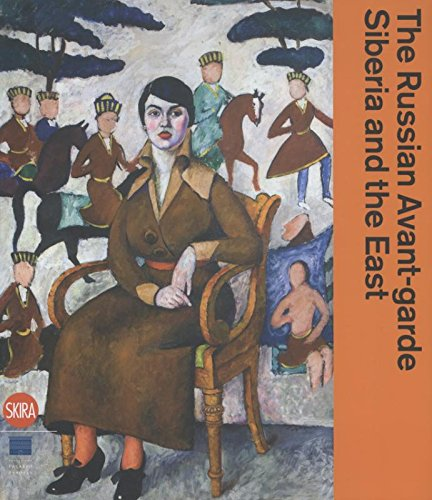 Read Online The Russian Avant-garde: Siberia and the East PDF