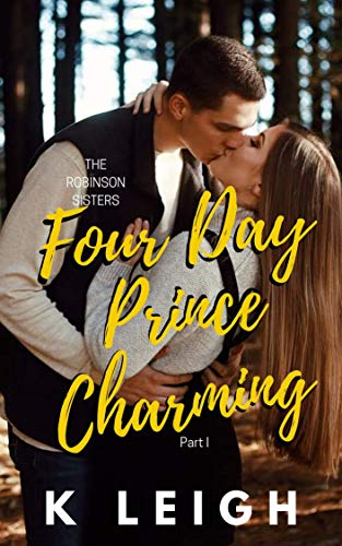 Four Day Prince Charming (The Robinson Sisters Book 1) by [Leigh, K]