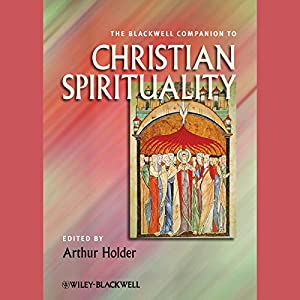 The Blackwell Companion to Christian Spirituality Audiobook