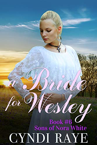 A Bride for Wesley - Book #6: Sons of Nora White Series by [Raye, Cyndi, Nora White, Sons of]