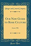 Amazon / Forgotten Books: Our New Guide to Rose Culture Season 1906 Classic Reprint (Dingee and Conard Company)