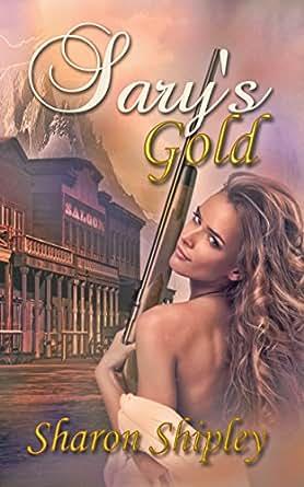 Sary's Gold - Kindle edition by Sharon Shipley. Romance Kindle eBooks