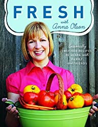 Fresh with Anna Olson: Seasonally Inspired Recipes to Share with Family and Friends by Olson, Anna (2009) Paperback