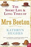 Front cover for the book The Short Life and Long Times of Mrs Beeton by Kathryn Hughes