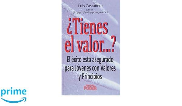 Tienes el valor. El exito esta asegurado para jovenes con valores y principios (Spanish Edition): Luis Castaneda: 9786070022449: Amazon.com: Books