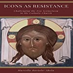 Icons as Resistance: Challenging the New Iconoclasm in the Catholic Church | Marcelle Bartolo-Abela