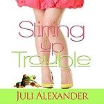 Stirring Up Trouble | Juli Alexander