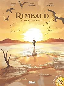 Rimbaud : L'explorateur maudit par Clot