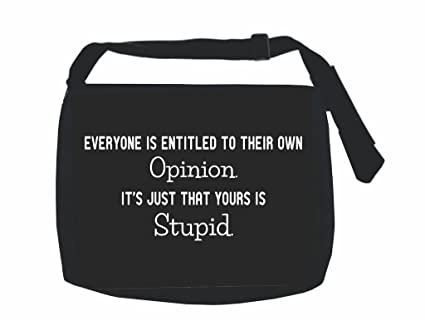 Amazoncom Everyone Is Entitled To Their Own Opinion Funny