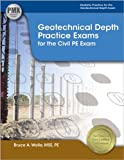 Geotechnical Depth Practice Exams for the Civil PE Exam, Wolle, MSE, PE, Bruce A, 1591263506