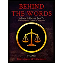 Behind The Words: A Logical and Satirical Guide to the Impossible Defense of Jodi Arias